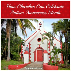 How Churches Can Celebrate Autism Awareness Month by Tonya Nash