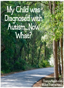 My Child Was Diagnosed With Autism...Now What?